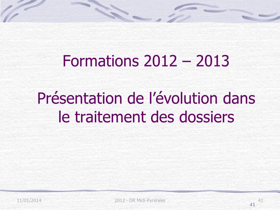 41 11/01/20142012 - DR Midi-Pyrénées41 Formations 2012 – 2013 Présentation de lévolution dans le traitement des dossiers