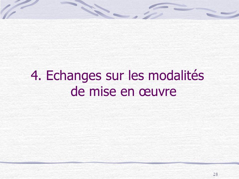 28 4. Echanges sur les modalités de mise en œuvre