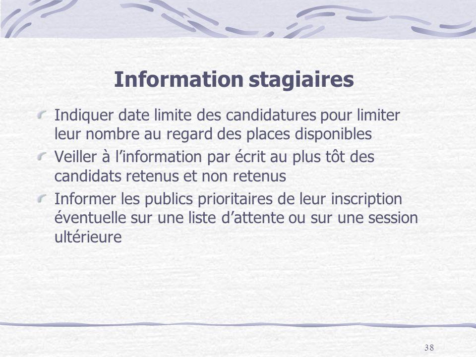 38 Information stagiaires Indiquer date limite des candidatures pour limiter leur nombre au regard des places disponibles Veiller à linformation par é