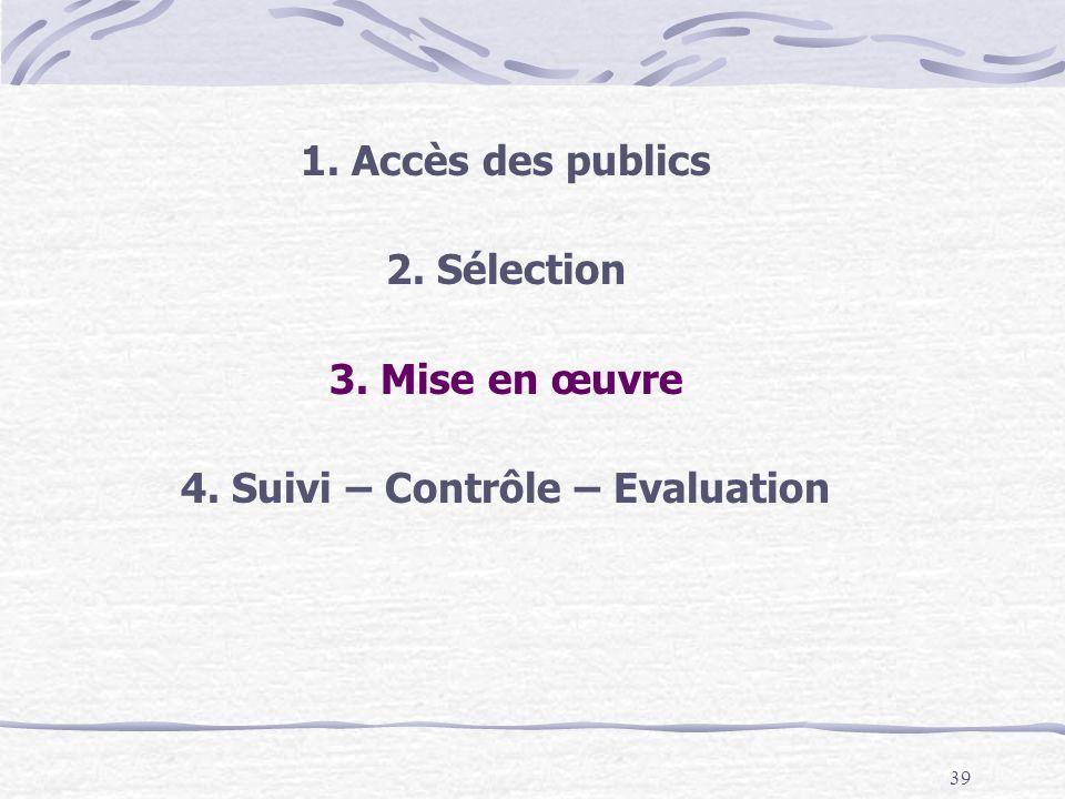 39 1. Accès des publics 2. Sélection 3. Mise en œuvre 4. Suivi – Contrôle – Evaluation