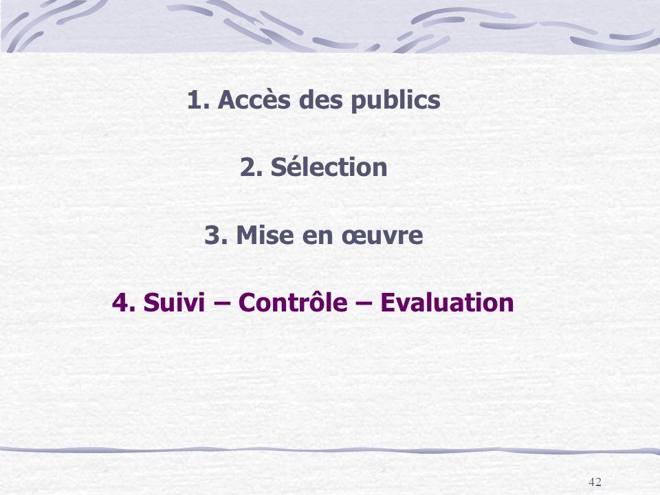 42 1. Accès des publics 2. Sélection 3. Mise en œuvre 4. Suivi – Contrôle – Evaluation