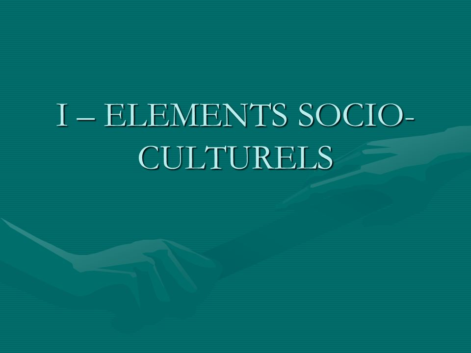 I – ELEMENTS SOCIO- CULTURELS