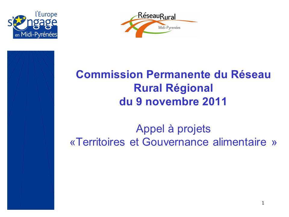 1 Commission Permanente du Réseau Rural Régional du 9 novembre 2011 Appel à projets «Territoires et Gouvernance alimentaire »