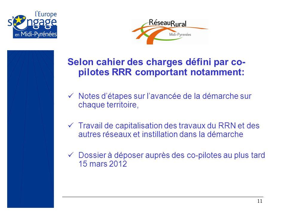 11 Selon cahier des charges défini par co- pilotes RRR comportant notamment: Notes détapes sur lavancée de la démarche sur chaque territoire, Travail