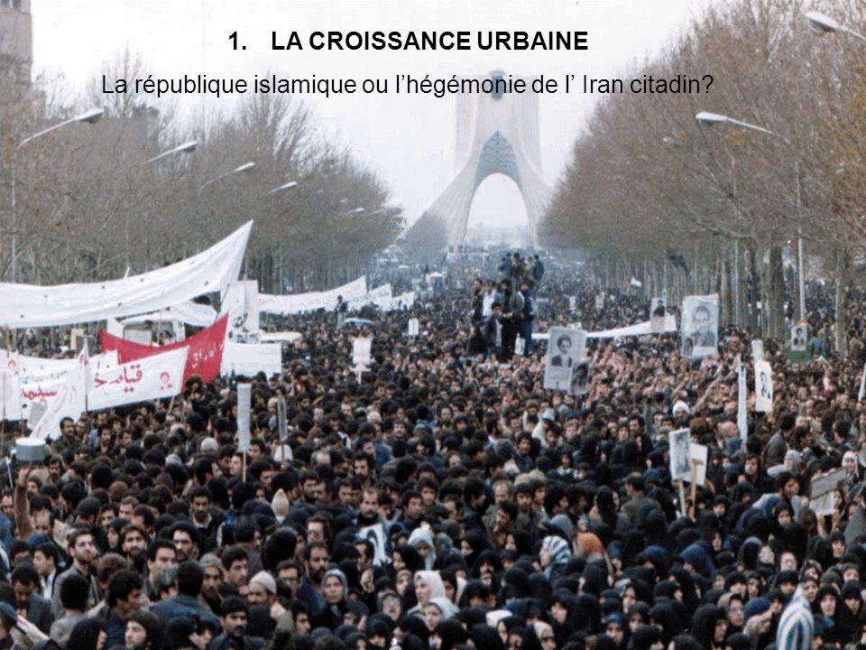 1.LA CROISSANCE URBAINE La république islamique ou lhégémonie de l Iran citadin?