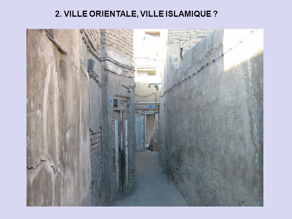 2. VILLE ORIENTALE, VILLE ISLAMIQUE ?