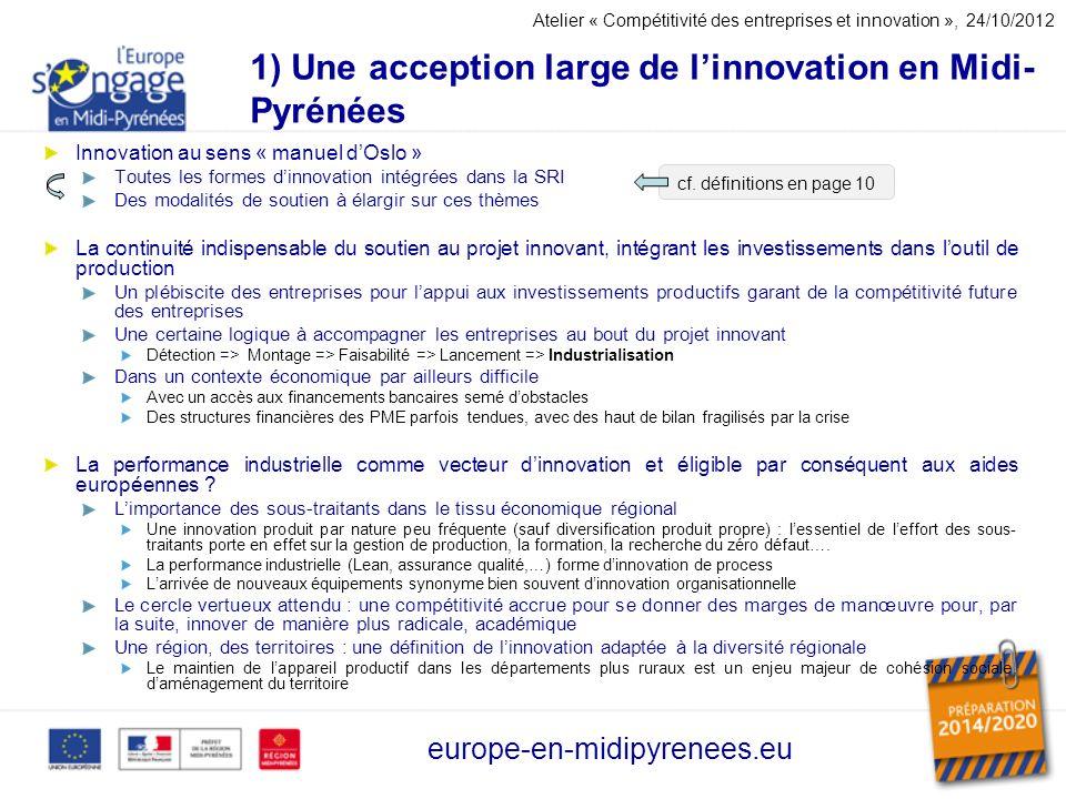1) Une acception large de linnovation en Midi- Pyrénées Innovation au sens « manuel dOslo » Toutes les formes dinnovation intégrées dans la SRI Des mo