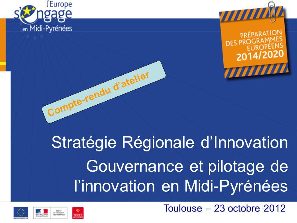 Stratégie Régionale dInnovation Gouvernance et pilotage de linnovation en Midi-Pyrénées XX octobre 2012 Toulouse – 23 octobre 2012 Compte-rendu datelier