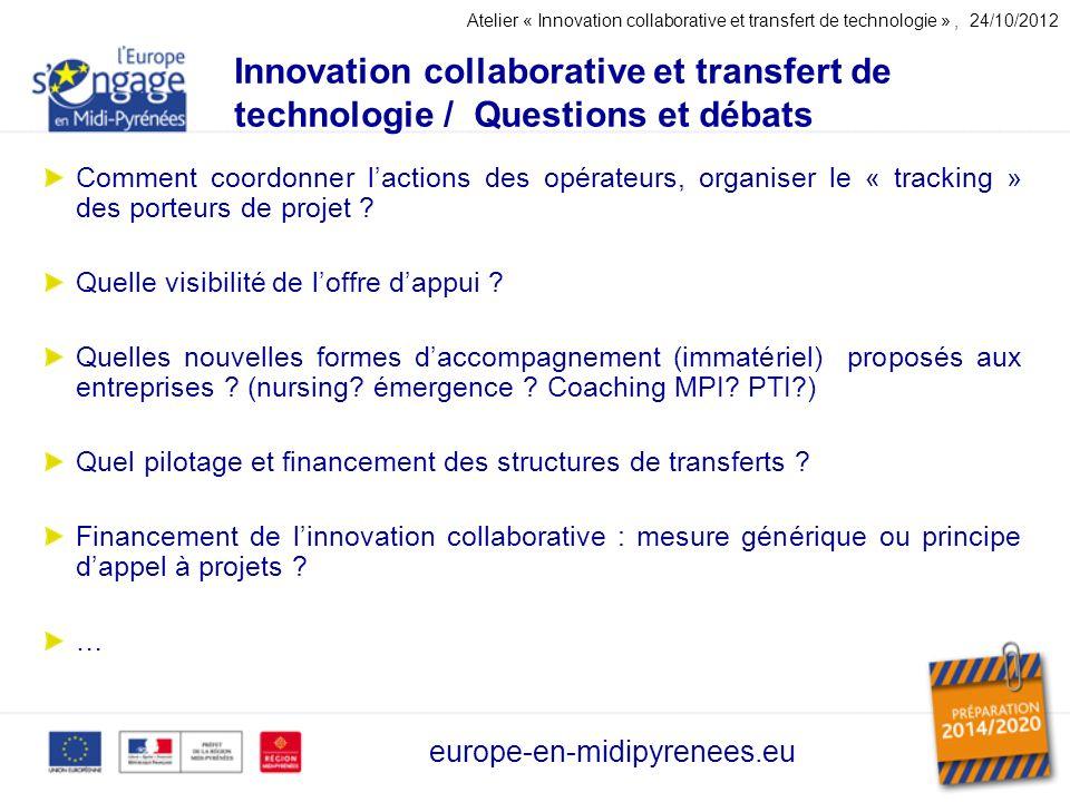 Innovation collaborative et transfert de technologie / Questions et débats europe-en-midipyrenees.eu Comment coordonner lactions des opérateurs, organiser le « tracking » des porteurs de projet .