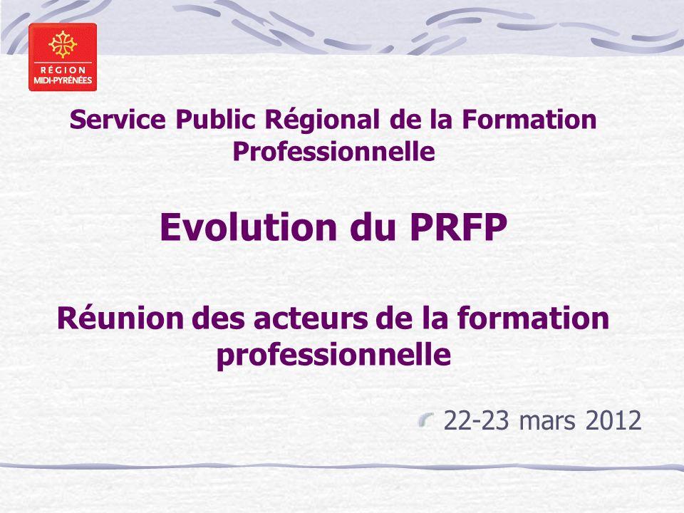 Service Public Régional de la Formation Professionnelle Evolution du PRFP Réunion des acteurs de la formation professionnelle 22-23 mars 2012