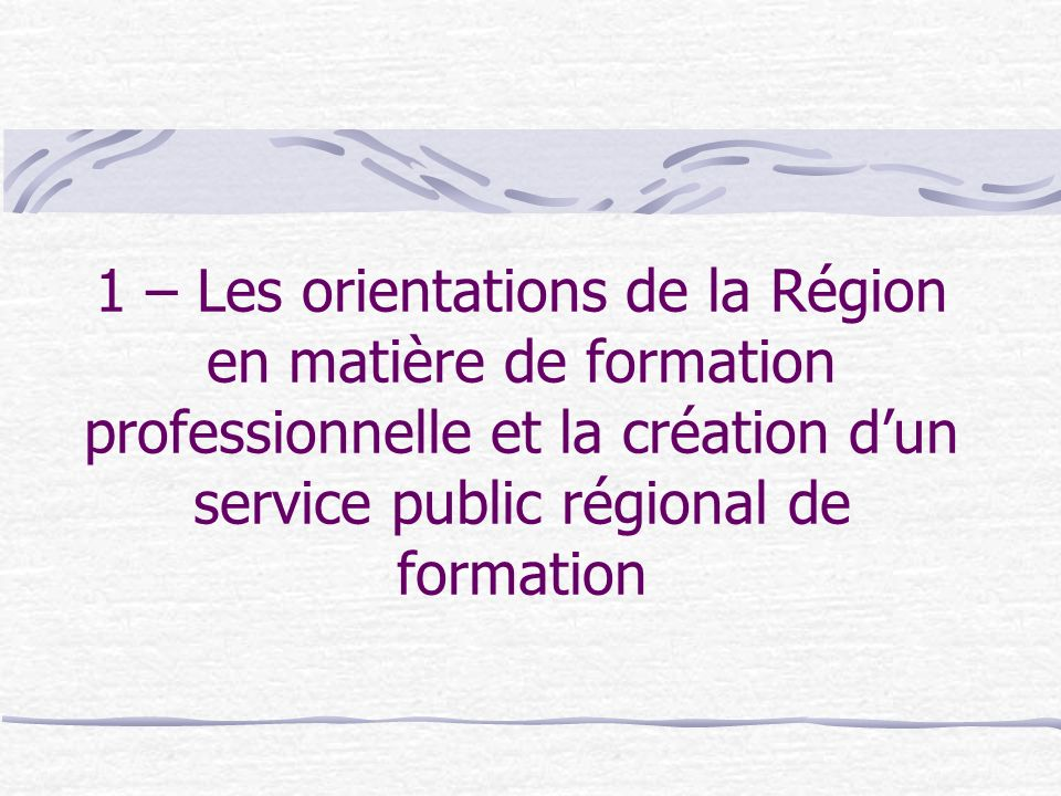 Le projet politique La Région souhaite : 1- affirmer son rôle de Chef de file en matière de formation professionnelle, 2- renforcer le partenariat, la collaboration et la complémentarité entre acteurs de la formation des demandeurs demploi (prescripteurs, organismes de formation, financeurs…) conformément aux orientations du CPRDF.