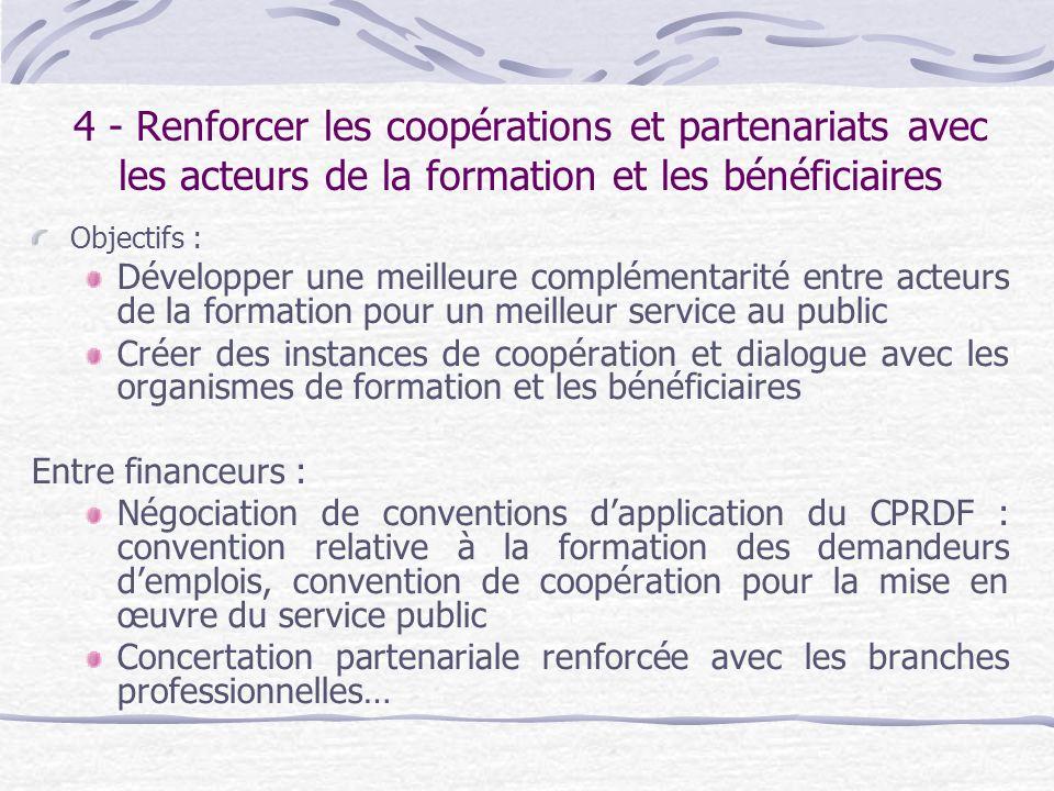 4 - Renforcer les coopérations et partenariats avec les acteurs de la formation et les bénéficiaires Objectifs : Développer une meilleure complémentar