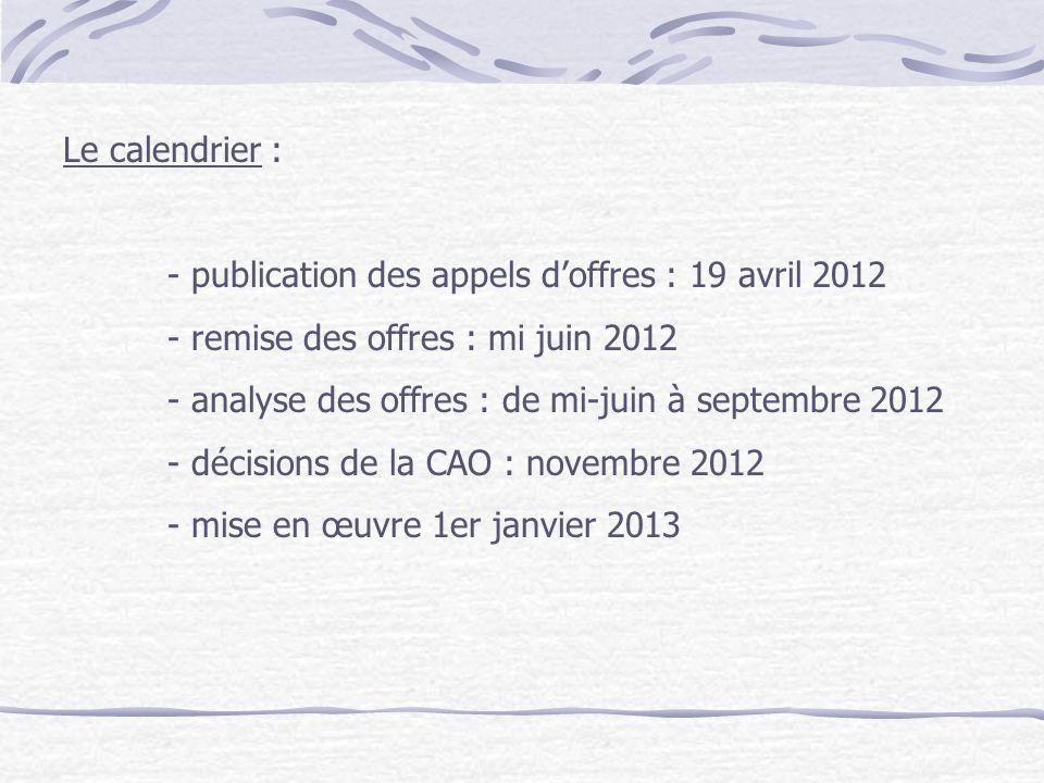 Le calendrier : - publication des appels doffres : 19 avril 2012 - remise des offres : mi juin 2012 - analyse des offres : de mi-juin à septembre 2012