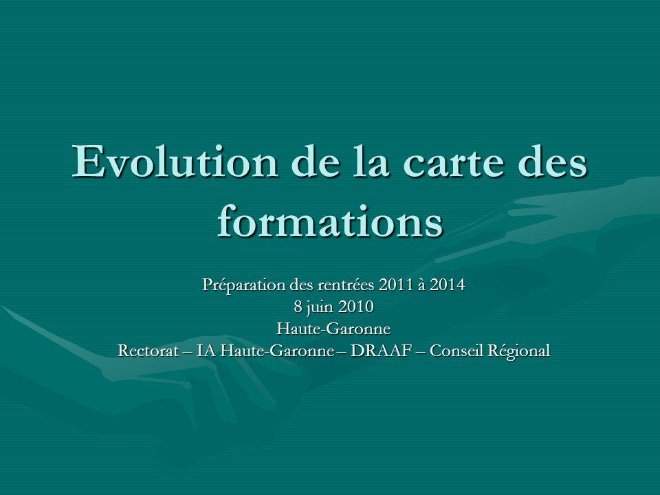 Evolution de la carte des formations Préparation des rentrées 2011 à 2014 8 juin 2010 Haute-Garonne Rectorat – IA Haute-Garonne – DRAAF – Conseil Régional
