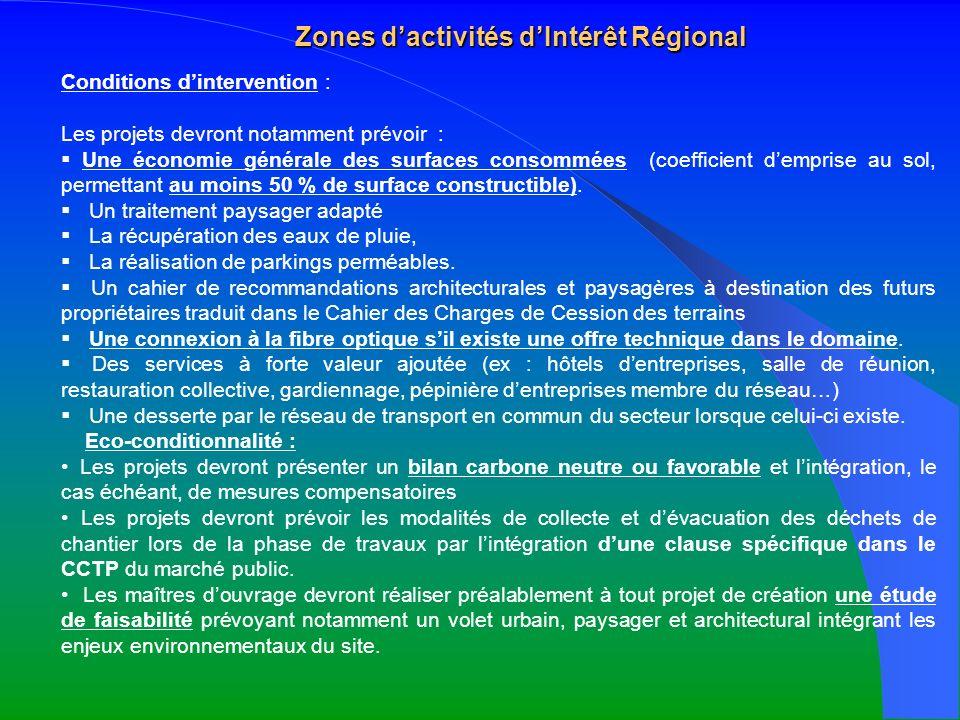 Zones dactivités dIntérêt Régional Conditions dintervention : Les projets devront notamment prévoir : Une économie générale des surfaces consommées (c