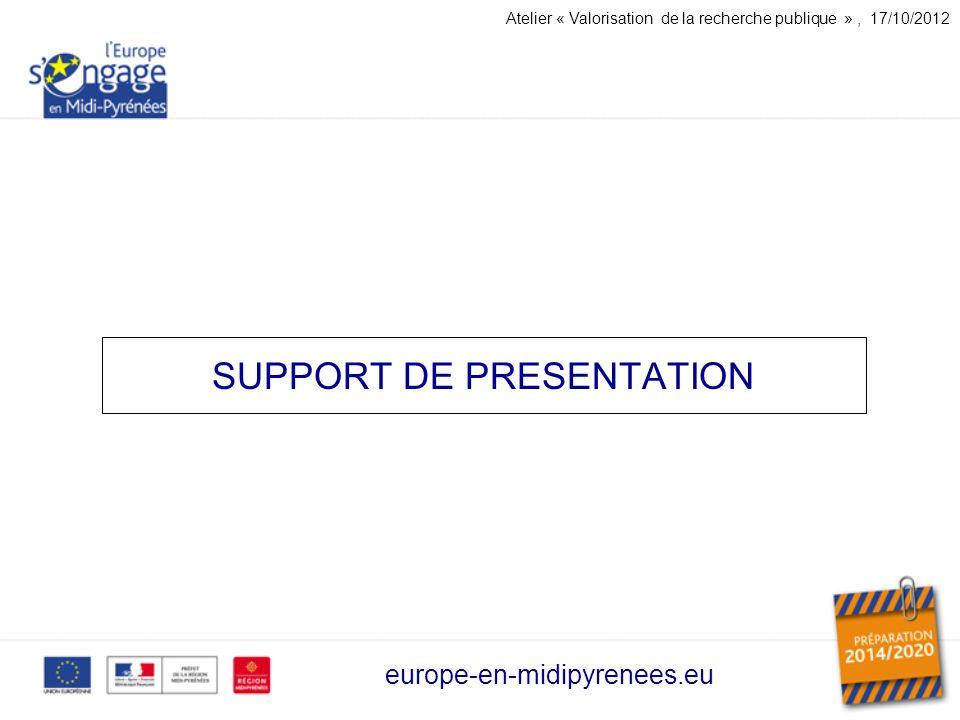SUPPORT DE PRESENTATION europe-en-midipyrenees.eu Atelier « Valorisation de la recherche publique », 17/10/2012