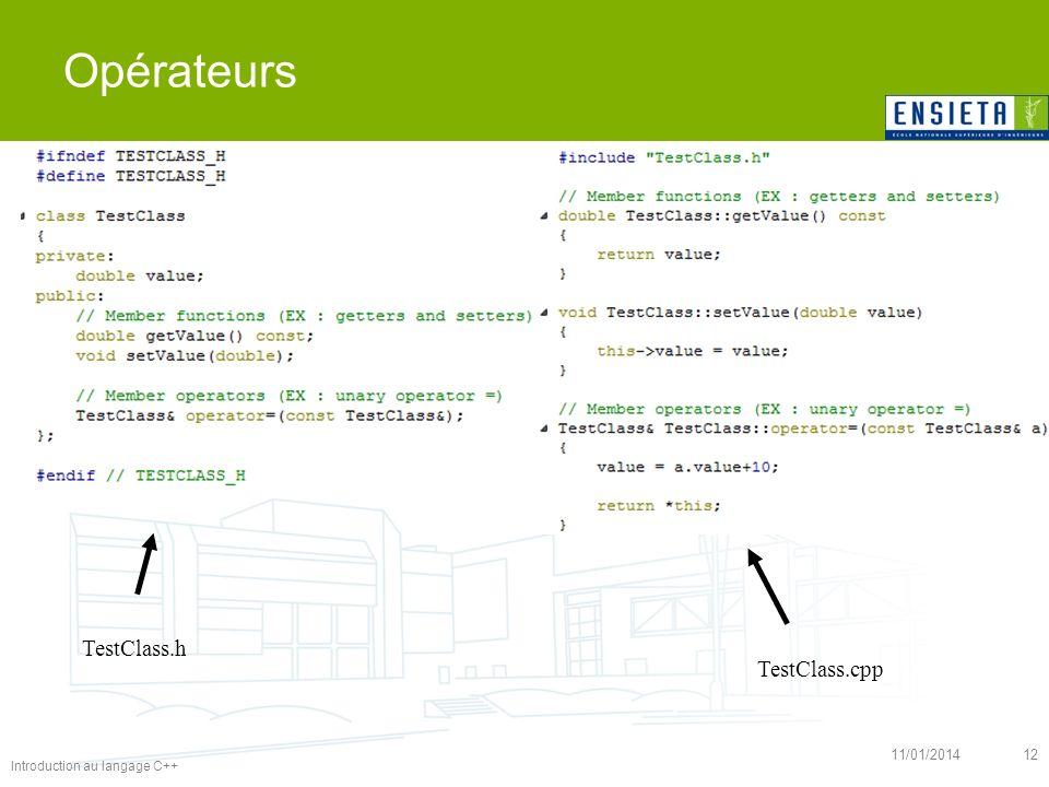 Introduction au langage C++ 11/01/201412 Opérateurs TestClass.cpp TestClass.h