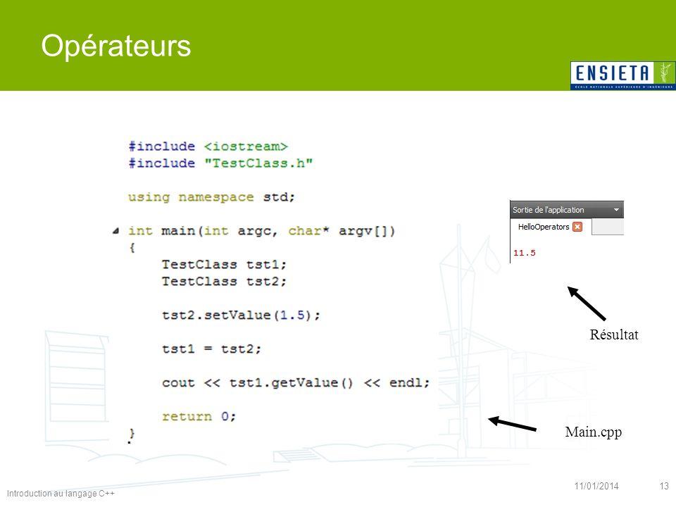 Introduction au langage C++ 11/01/201413 Opérateurs Résultat Main.cpp