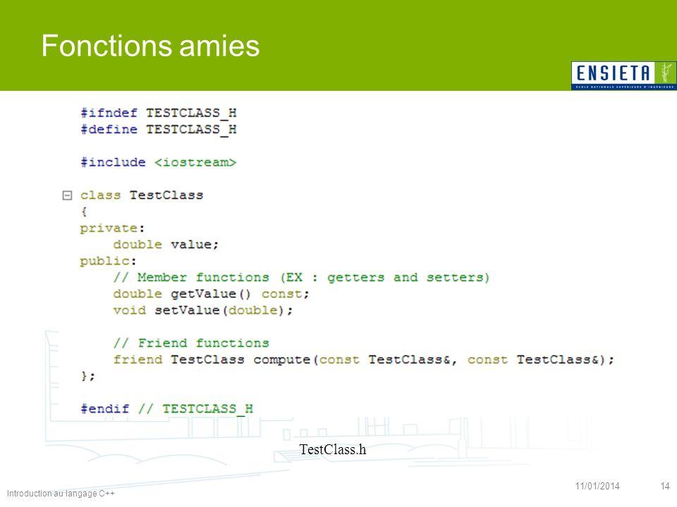 Introduction au langage C++ 11/01/201414 Fonctions amies TestClass.h