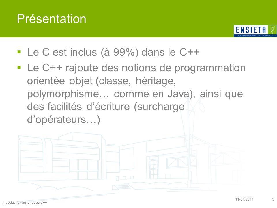 Introduction au langage C++ 11/01/201426 Utilisation de bibliothèques de fonctions externes –Cas où on possède des fichiers.h et.c/.cpp Exemple : on a Main.cpp qui doit appeler des fonctions déclarées dans Lib.h et définies dans Lib.cpp –On met #include « Lib.h » dans Main.cpp –On copie Lib.h et Lib.cpp dans le dossier de Main.cpp –On compile et lie Lib.cpp et Main.cpp en les ajoutant au projet
