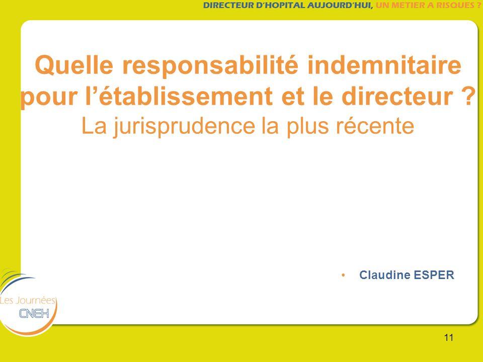 11 Quelle responsabilité indemnitaire pour létablissement et le directeur ? La jurisprudence la plus récente Claudine ESPER