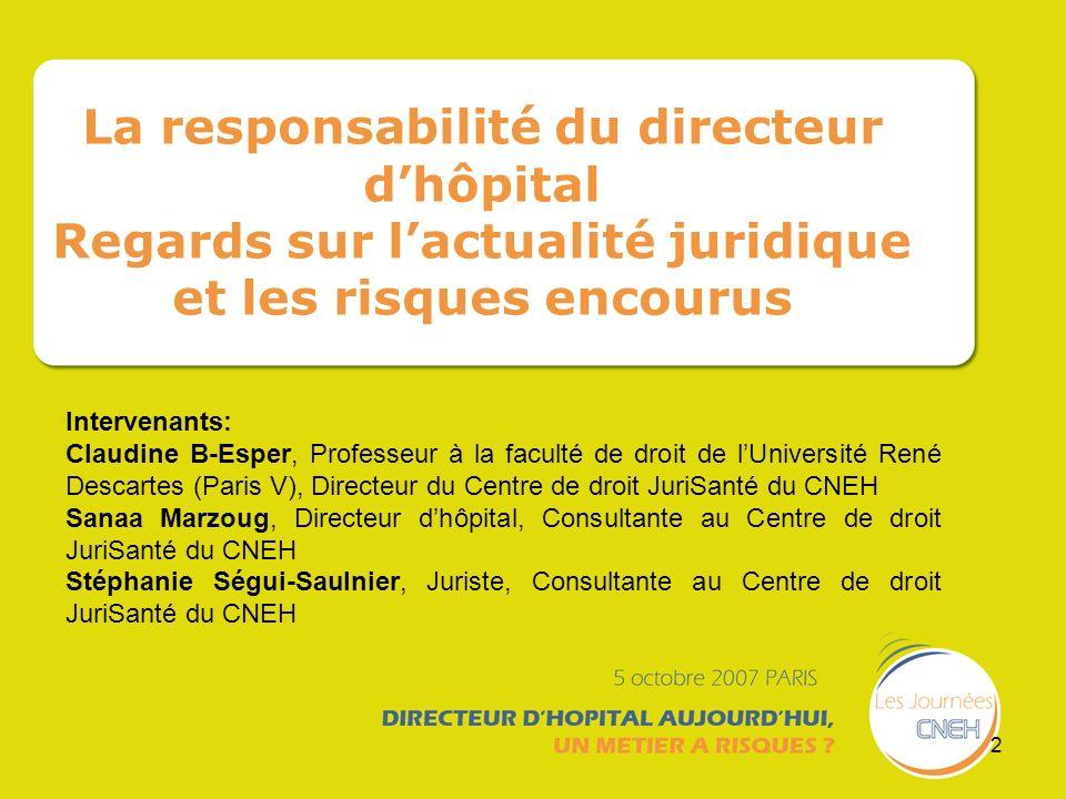 2 La responsabilité du directeur dhôpital Regards sur lactualité juridique et les risques encourus Intervenants: Claudine B-Esper, Professeur à la fac