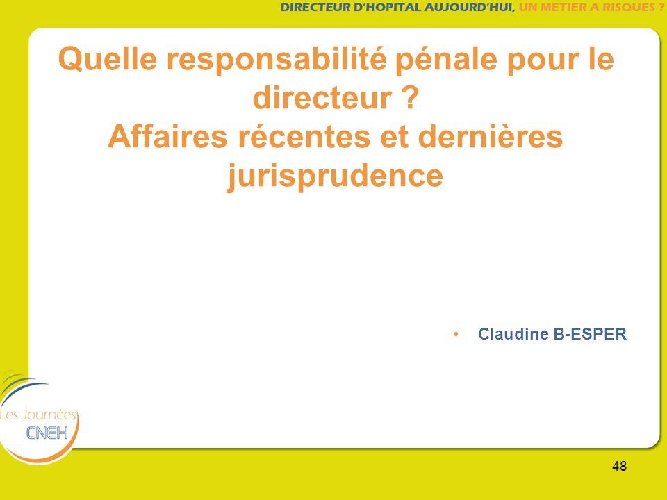 48 Quelle responsabilité pénale pour le directeur ? Affaires récentes et dernières jurisprudence Claudine B-ESPER