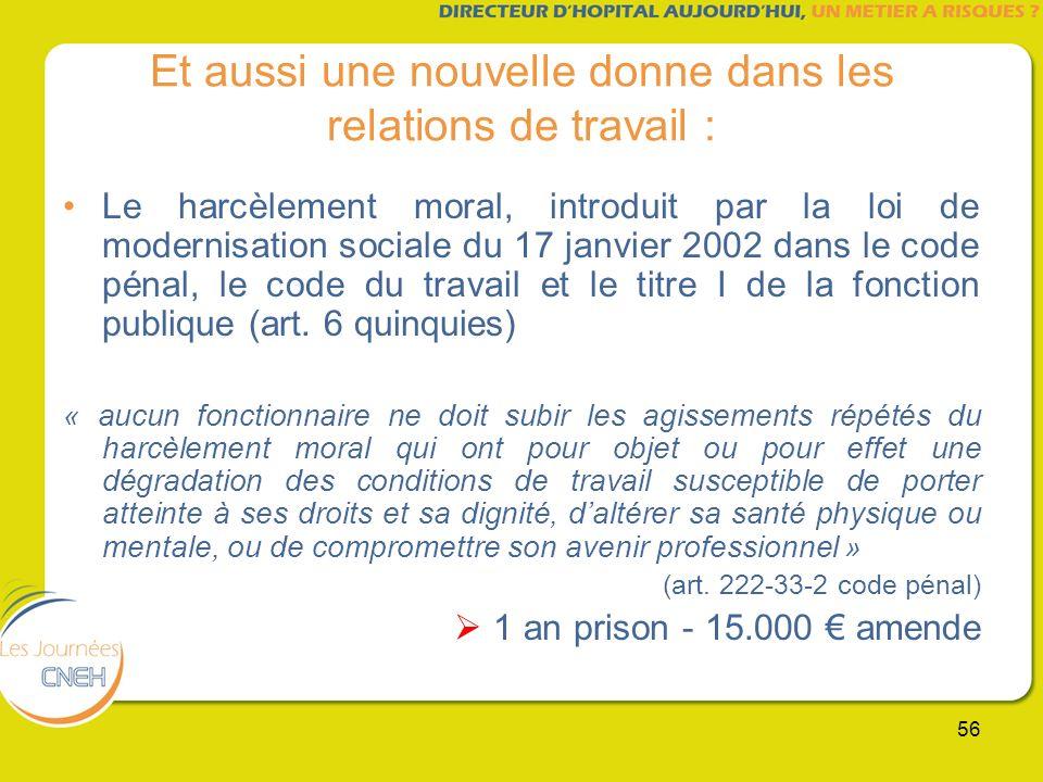 56 Et aussi une nouvelle donne dans les relations de travail : Le harcèlement moral, introduit par la loi de modernisation sociale du 17 janvier 2002