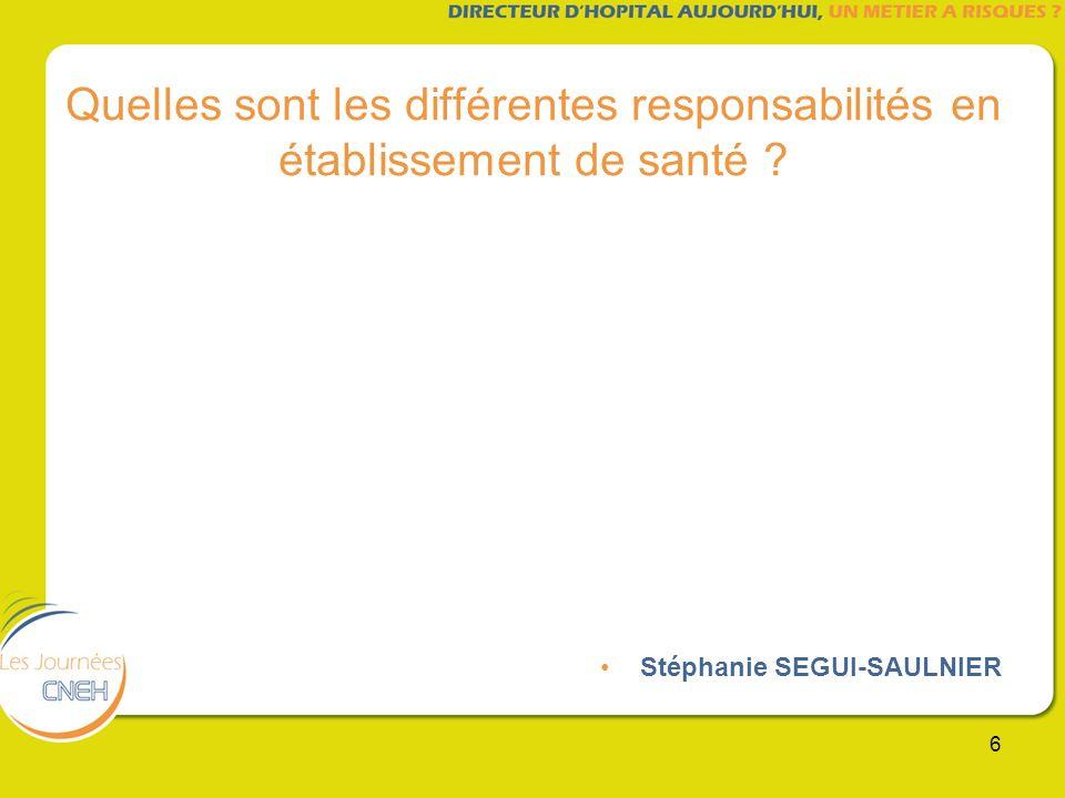 6 Quelles sont les différentes responsabilités en établissement de santé ? Stéphanie SEGUI-SAULNIER