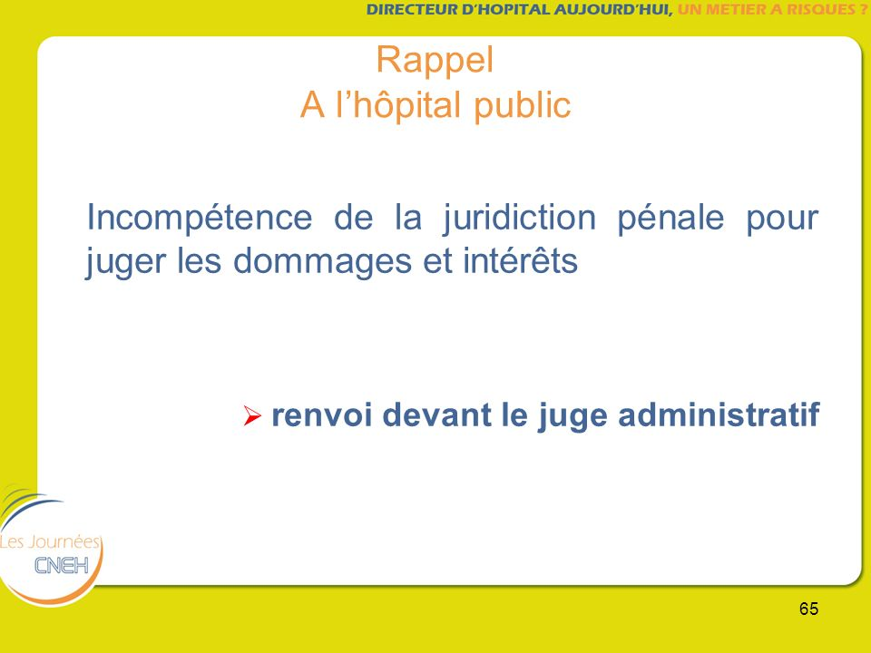 65 Rappel A lhôpital public Incompétence de la juridiction pénale pour juger les dommages et intérêts renvoi devant le juge administratif