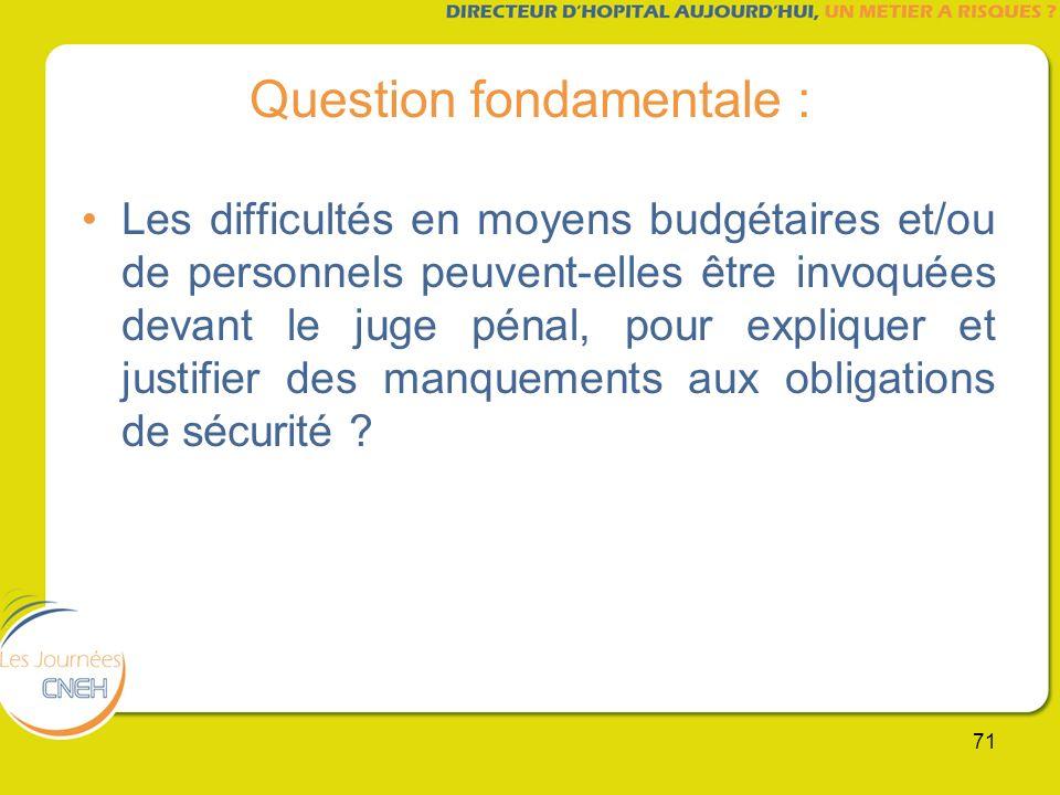 71 Question fondamentale : Les difficultés en moyens budgétaires et/ou de personnels peuvent-elles être invoquées devant le juge pénal, pour expliquer