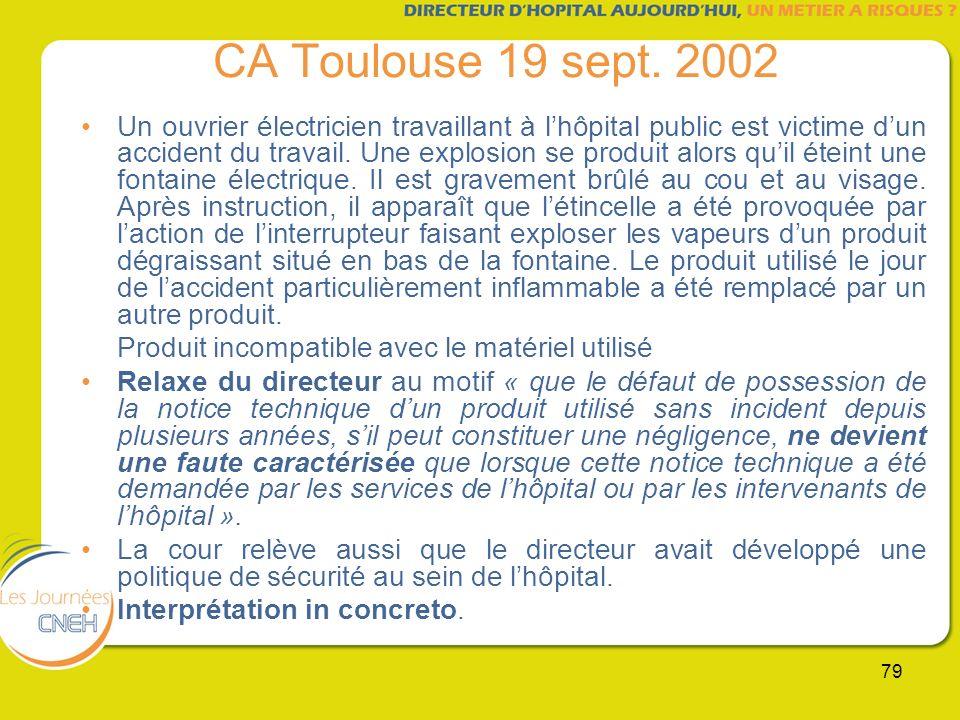 79 CA Toulouse 19 sept. 2002 Un ouvrier électricien travaillant à lhôpital public est victime dun accident du travail. Une explosion se produit alors
