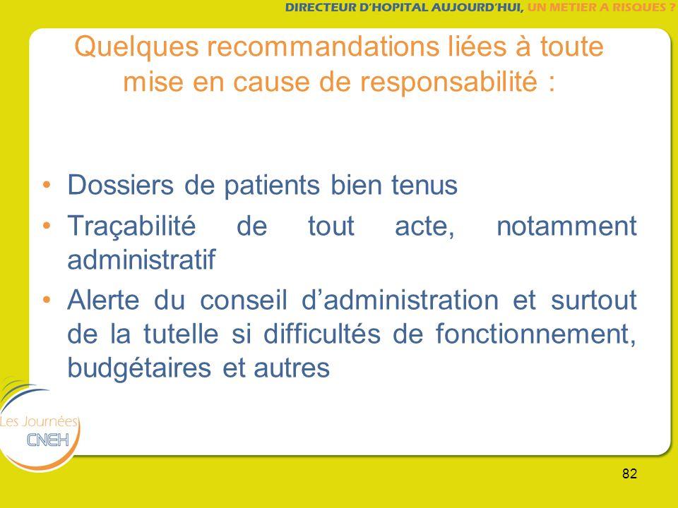 82 Quelques recommandations liées à toute mise en cause de responsabilité : Dossiers de patients bien tenus Traçabilité de tout acte, notamment admini