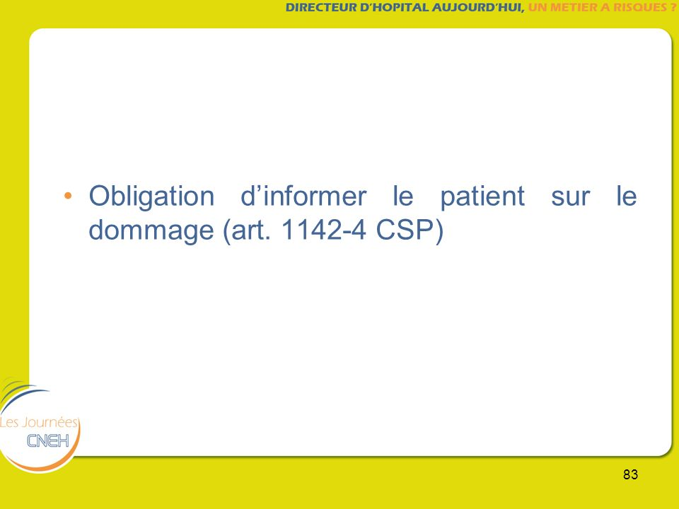 83 Obligation dinformer le patient sur le dommage (art. 1142-4 CSP)