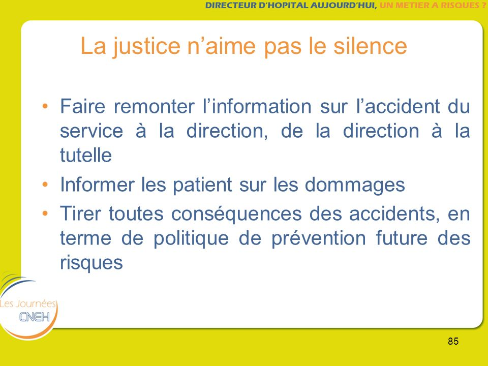 85 La justice naime pas le silence Faire remonter linformation sur laccident du service à la direction, de la direction à la tutelle Informer les pati