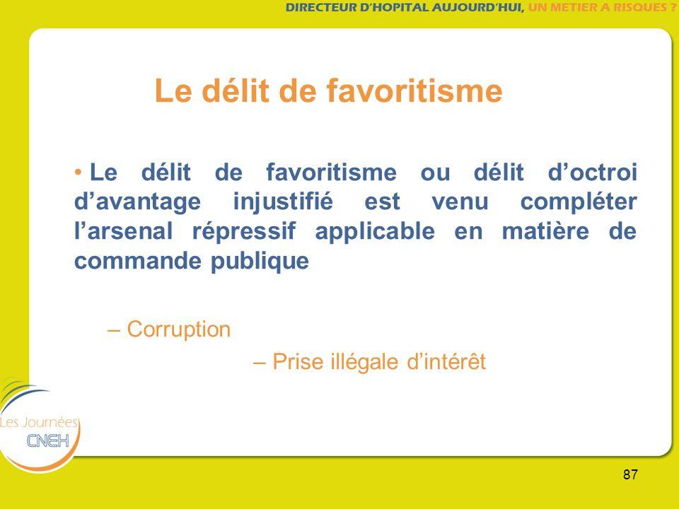 87 Le délit de favoritisme Le délit de favoritisme ou délit doctroi davantage injustifié est venu compléter larsenal répressif applicable en matière d