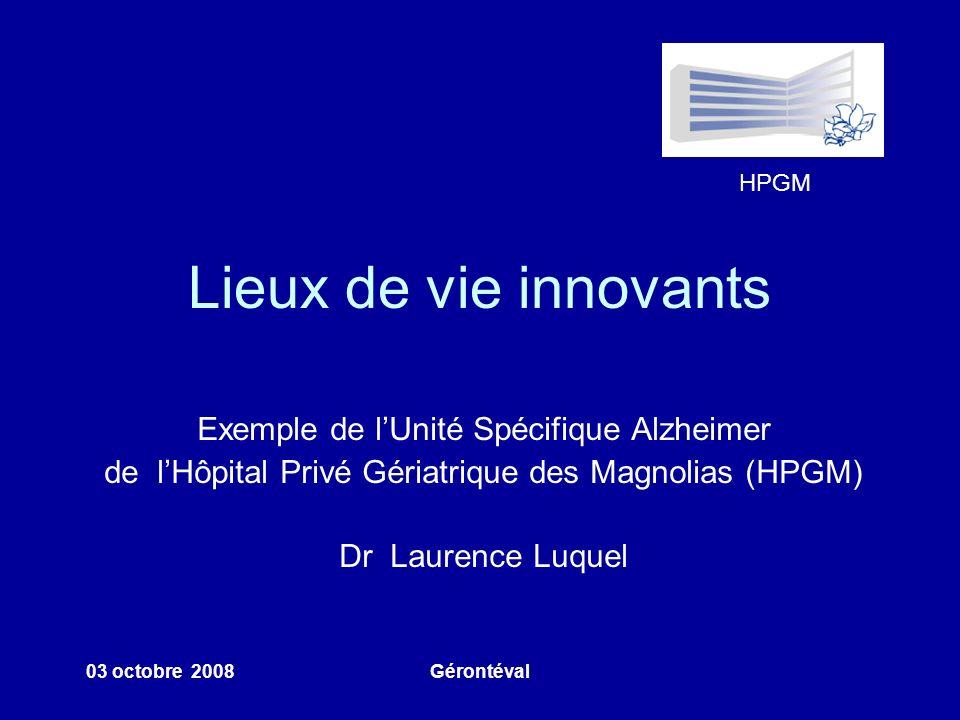 HPGM 03 octobre 2008Gérontéval Lieux de vie innovants Exemple de lUnité Spécifique Alzheimer de lHôpital Privé Gériatrique des Magnolias (HPGM) Dr Lau