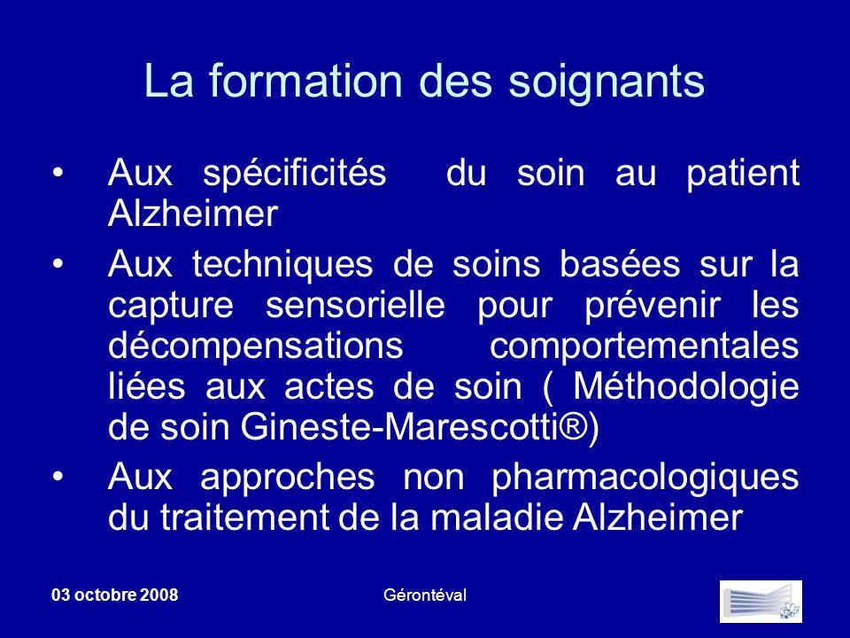 03 octobre 2008Gérontéval La formation des soignants Aux spécificités du soin au patient Alzheimer Aux techniques de soins basées sur la capture senso