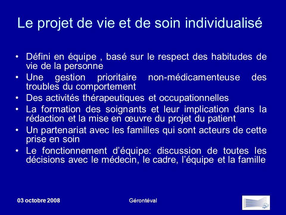 03 octobre 2008Gérontéval Le projet de vie et de soin individualisé Défini en équipe, basé sur le respect des habitudes de vie de la personne Une gest