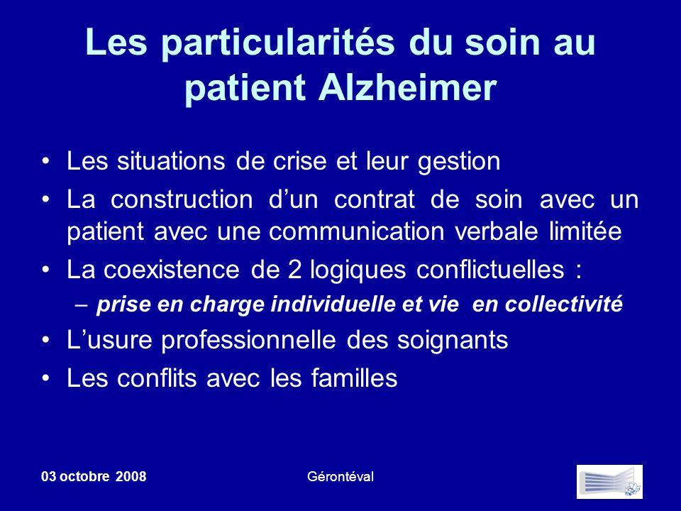 03 octobre 2008Gérontéval Les particularités du soin au patient Alzheimer Les situations de crise et leur gestion La construction dun contrat de soin