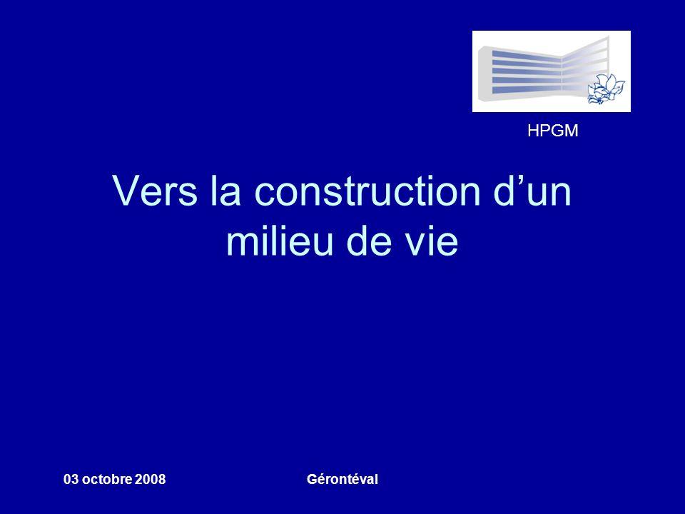 HPGM 03 octobre 2008Gérontéval Vers la construction dun milieu de vie
