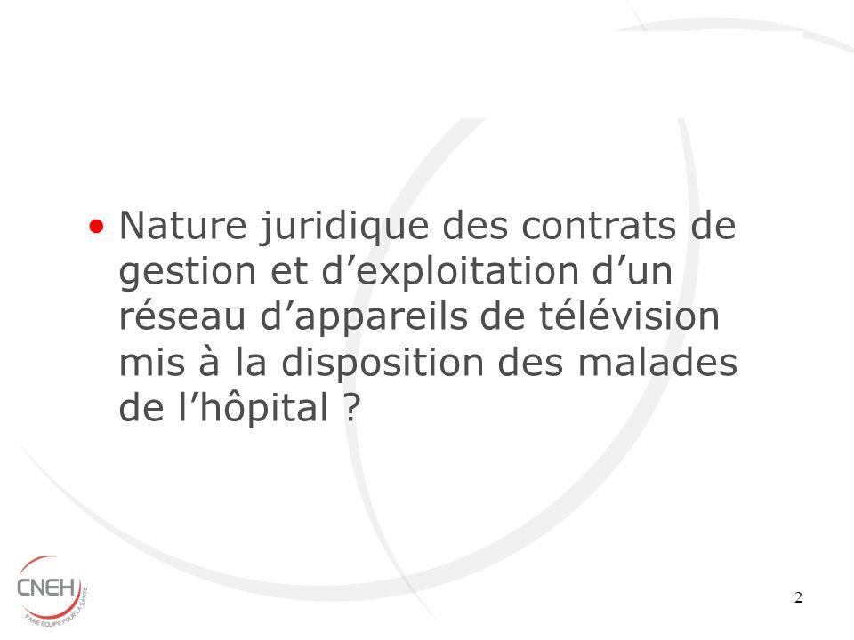 2 Nature juridique des contrats de gestion et dexploitation dun réseau dappareils de télévision mis à la disposition des malades de lhôpital ?