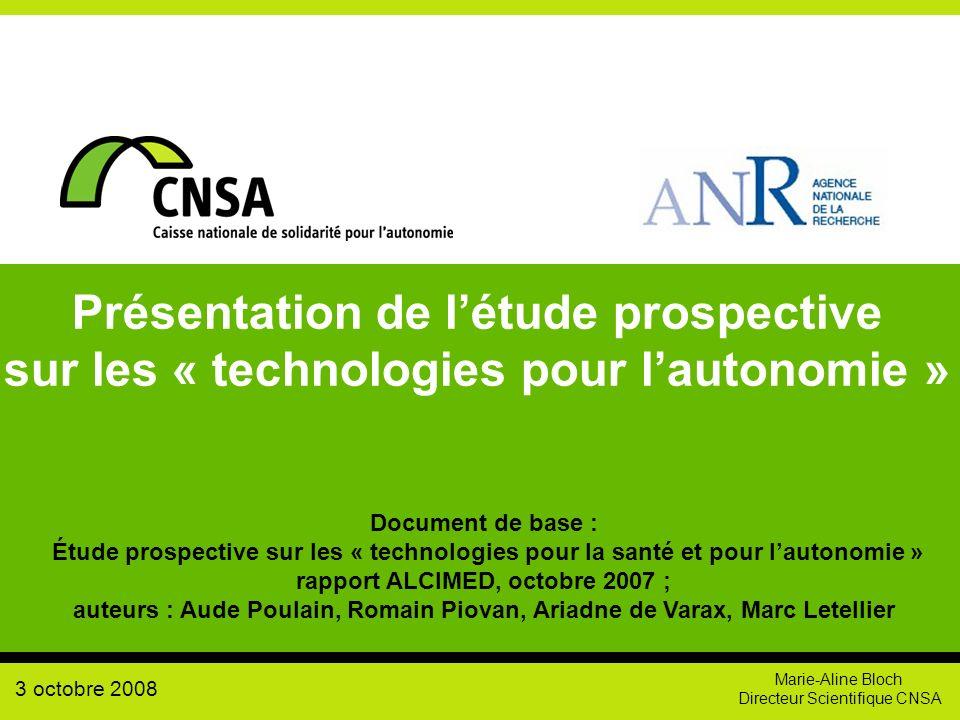 Marie-Aline Bloch Directeur Scientifique CNSA Présentation de létude prospective sur les « technologies pour lautonomie » Document de base : Étude pro