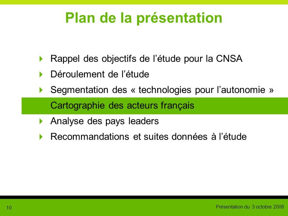 Présentation du 3 octobre 2008 10 Plan de la présentation Rappel des objectifs de létude pour la CNSA Déroulement de létude Segmentation des « technol