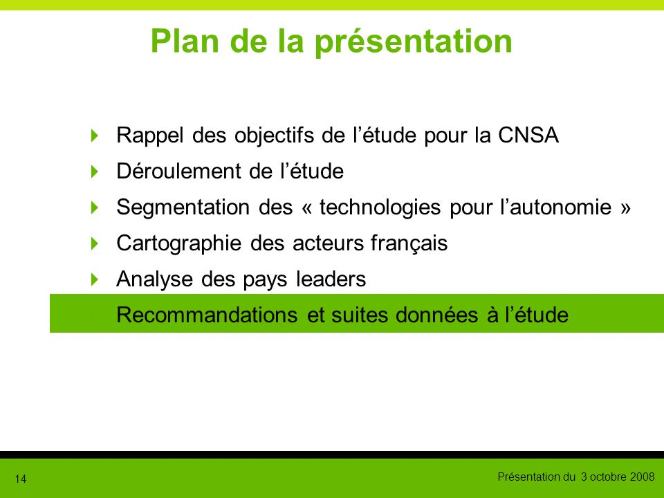 Présentation du 3 octobre 2008 14 Plan de la présentation Rappel des objectifs de létude pour la CNSA Déroulement de létude Segmentation des « technol