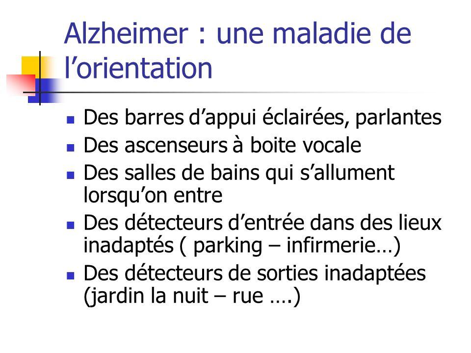 Alzheimer : une maladie de lorientation Des barres dappui éclairées, parlantes Des ascenseurs à boite vocale Des salles de bains qui sallument lorsquo
