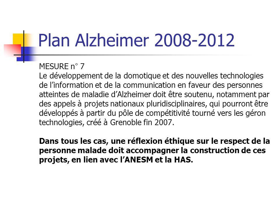 Plan Alzheimer 2008-2012 MESURE n° 7 Le développement de la domotique et des nouvelles technologies de linformation et de la communication en faveur d