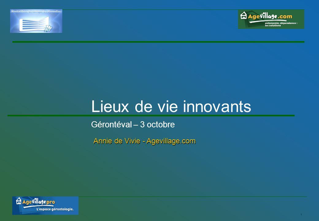 1 Lieux de vie innovants Gérontéval – 3 octobre Annie de Vivie - Agevillage.com