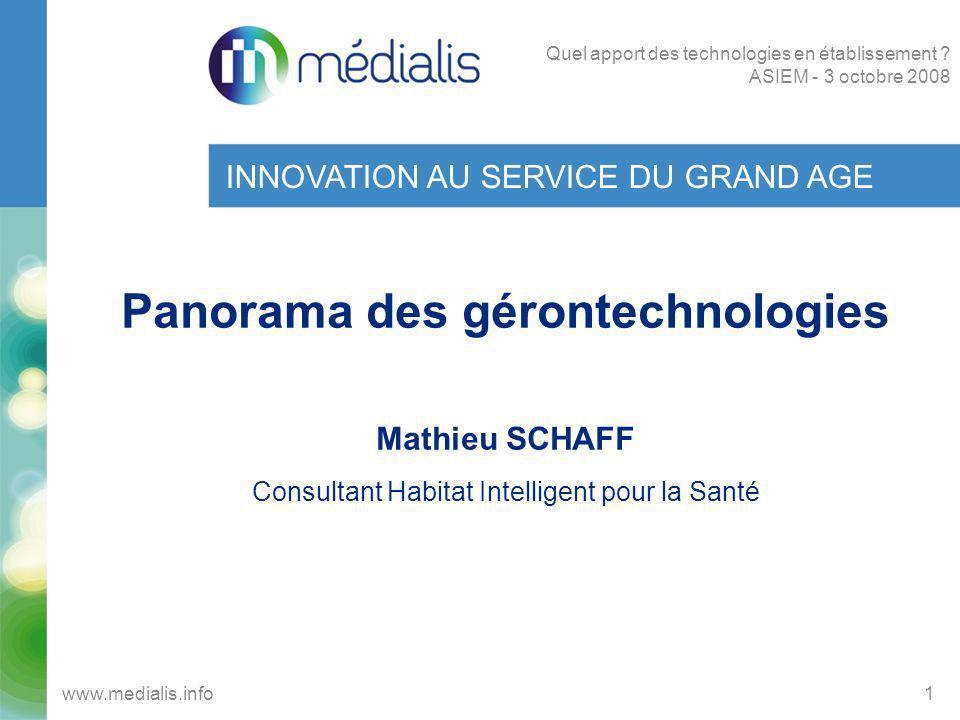 INNOVATION AU SERVICE DU GRAND AGE Panorama des gérontechnologies Mathieu SCHAFF Consultant Habitat Intelligent pour la Santé 1www.medialis.info Quel