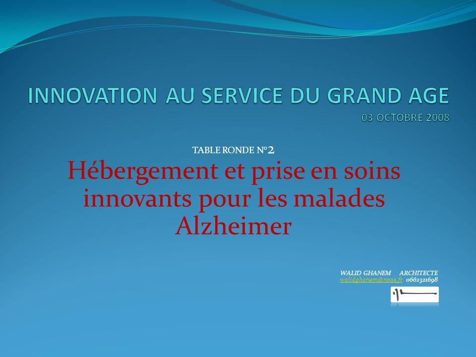 TABLE RONDE N° 2 Hébergement et prise en soins innovants pour les malades Alzheimer WALID GHANEM ARCHITECTE walidghanem@noos.frwalidghanem@noos.fr 066
